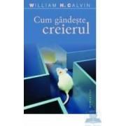 Cum gandeste creierul - William H. Calvin
