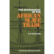 The Suppression of the African Slave Trade to the United States of America, 1638-1870 by W. E. B. DuBois
