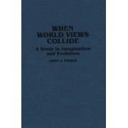 When World Views Collide by John J. Pierce