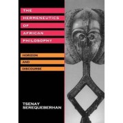 The Hermeneutics of African Philosophy by Tsenay Serequeberhan
