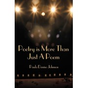 Poetry Is More Than Just a Poem by Paula Denise Johnson