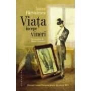 Viata incepe vineri ed.2013 - Ioana Parvulescu