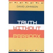 Truth Without Paradox by David A. Johnson
