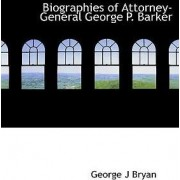 Biographies of Attorney-General George P. Barker by George J Bryan