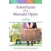 Adventures of a Wannabe Hippie: A Novella