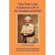 You Can Live a Balanced Life in an Unbalanced World! by Fern Stewart Welch