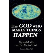 The God Who Makes Things Happen by Samuel A Elder