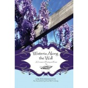 Wisteria Along the Wall: A Treasure of Poetry and Prose by LEM - A Modern Master