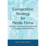 Competitive Strategy for Media Firms by Sylvia M. Chan-Olmsted