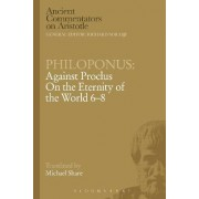 Philoponus: Against Proclus on the Eternity of the World 6-8 by Philoponus