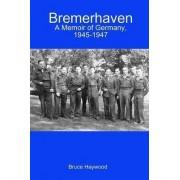 Bremerhaven: A Memoir of Germany, 1945-1947 by Bruce Haywood