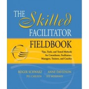 The Skilled Facilitator Fieldbook by Roger M. Schwarz