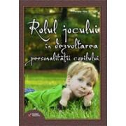 Rolul jocului in dezvoltarea personalitatii copilului.
