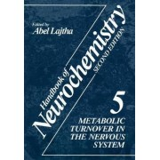 Handbook of Neurochemistry: Metabolic Turnover in the Nervous System Volume 5 by Abel Lajtha