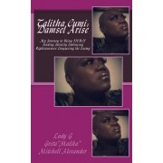Talitha Cumi: Damsel Arise: My Journey to Becoming Fierce Finding Identity Embracing Righteousness Conquering the Enemy