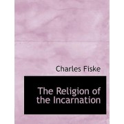 The Religion of the Incarnation by Charles Fiske