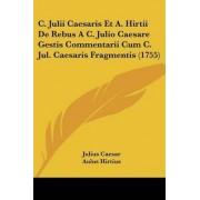 C. Julii Caesaris Et A. Hirtii De Rebus A C. Julio Caesare Gestis Commentarii Cum C. Jul. Caesaris Fragmentis (1755) by Julius Caesar