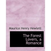 The Forest Lovers, a Romance by Maurice Henry Hewlett