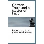 German Truth and a Matter of Fact by Robertson J M (John MacKinnon)