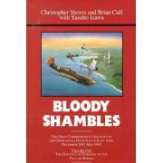 Bloody Shambles: The Complete Account of the Air War in the Far East, from the Defence of Sumatra to the Fall of Burma, 1942 v. 2 by Christopher F. Shores