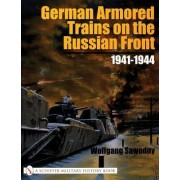 German Armored Trains on the Russian Front by Wolfgang Sawodny