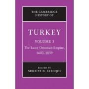 The Cambridge History of Turkey: Volume 3, the Later Ottoman Empire, 1603-1839: Later Ottoman Empire, 1603-1839 v. 3 by Suraiya N. Faroqhi