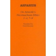 On Aristotle's Nicomachean Ethics 1-4, 7-8 by Aspasius