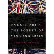 Modern Art at the Border of Mind and Brain by Jonathan Fineberg
