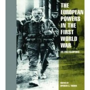 The European Powers in the First World War by Spencer C. Tucker