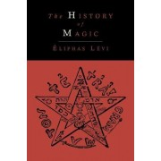 The History of Magic; Including a Clear and Precise Exposition of Its Procedure, Its Rites and Its Mysteries by Eliphas Levi