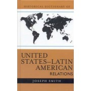 Historical Dictionary of United States-Latin American Relations by Joseph Smith