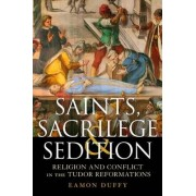 Saints, Sacrilege and Sedition by Eamon Duffy