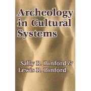 Archeology in Cultural Systems by Sally R. Binford
