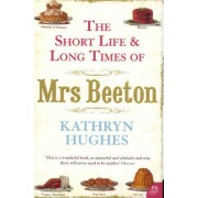 The Short Life and Long Times of Mrs Beeton by Kathryn Hughes