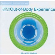 How to Have an Out-of-Body Experience by William L. Buhlman