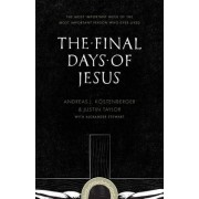 The Final Days of Jesus by Andreas J. Kostenberger