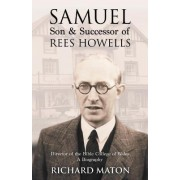 Samuel, Son and Successor of Rees Howells: Director of the Bible College of Wales by Richard A. Maton