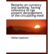 Remarks on Currency and Banking; Having Reference to Tge Present Derangement of the Circulating Medi by Nathan Appleton