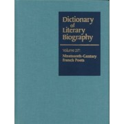 Dictionary of Literary Biography: Nineteenth-Century French Poets Vol 217 by Richard Layman