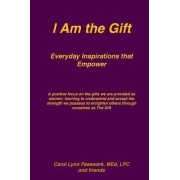 I Am the Gift Everyday Inspirations That Empower by Carol Lynn Pasewark