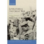 Literature and the Great War 1914-1918 by Randall Stevenson