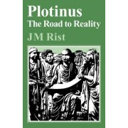 Plotinus: Road to Reality by J. M. Rist
