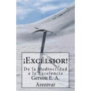 Excelsior!: de La Mediocridad a la Excelencia