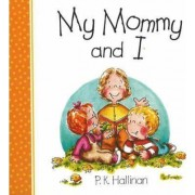 My Mommy and I by P. K. Hallinan