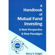 A Handbook of Mutual Fund Investing by Barry G Dolgin
