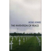 The Invention of Peace by Michael Howard
