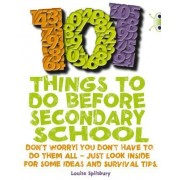 101 Things to Do Before Secondary School: NF Red (KS2) B/5b by Louise Spilsbury