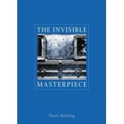 The Invisible Masterpiece by Hans Belting