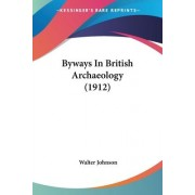 Byways in British Archaeology (1912) by Winthrop Professor of History and Professor of African and African American Studies Walter Johnson