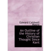 An Outline of the History of Christian Thought Since Kant by Edward Caldwell Moore